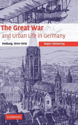 9780521852562: The Great War and Urban Life in Germany: Freiburg, 1914-1918 (Studies in the Social and Cultural History of Modern Warfare)