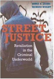 Street Justice: Retaliation in the Criminal Underworld (Cambridge Studies in Criminology) (9780521852784) by Bruce A. Jacobs; Richard Wright