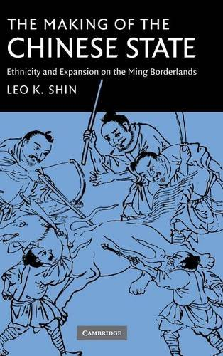 9780521853545: The Making of the Chinese State: Ethnicity and Expansion on the Ming Borderlands