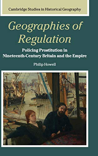 9780521853651: Geographies of Regulation: Policing Prostitution in Nineteenth-Century Britain and the Empire (Cambridge Studies in Historical Geography)
