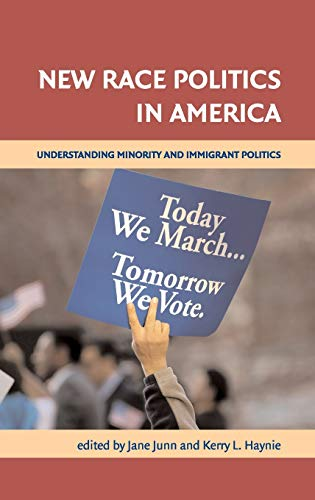 New Race Politics in America: Understanding Minority and Immigrant Politics: Junn, Jane