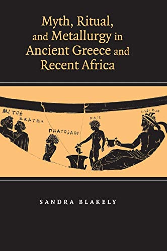 Myth, Ritual and Metallurgy in Ancient Greece and Recent Africa (Hardcover): Sandra Blakely