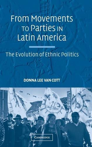9780521855020: From Movements to Parties in Latin America: The Evolution of Ethnic Politics