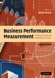 9780521855112: Business Performance Measurement: Unifying Theory and Integrating Practice