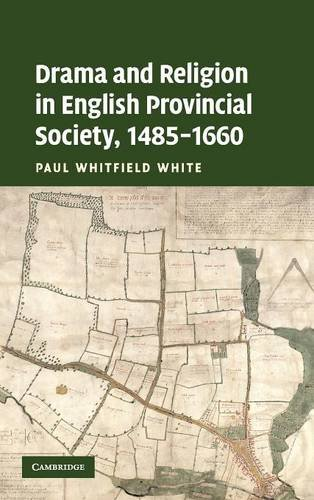 Drama and Religion in English Provincial Society, 1485-1660