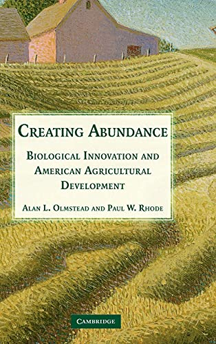 Creating Abundance: Biological Innovation and American Agricultural Development: Olmstead, Alan L.;...