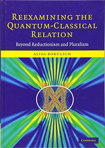 9780521857208: Reexamining the Quantum-Classical Relation: Beyond Reductionism and Pluralism