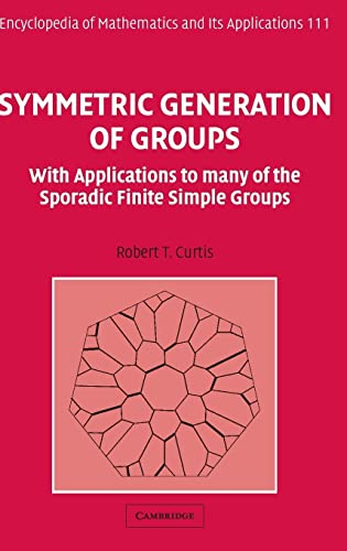 9780521857215: Symmetric Generation of Groups: With Applications to many of the Sporadic Finite Simple Groups (Encyclopedia of Mathematics and its Applications)