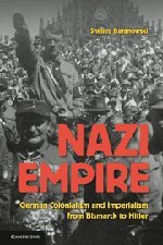9780521857390: Nazi Empire: German Colonialism and Imperialism from Bismarck to Hitler