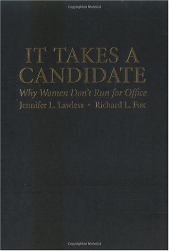 It Takes a Candidate: Why Women Don t Run for Office (Hardback): Jennifer L. Lawless, Richard L. ...