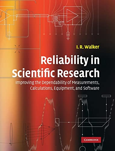 Reliability in Scientific Research: Improving the Dependability of Measurements, Calculations, ...