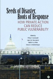 Seeds of Disaster, Roots of Response: How Private Action Can Reduce Public Vulnerability (Hardback)