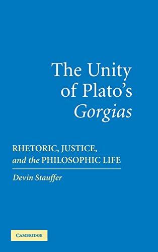 The Unity of Plato's 'Gorgias'. Rhetoric, Justice, and the Philosophic Life.: ...