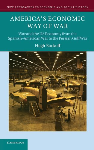 9780521859400: America's Economic Way of War: War and the US Economy from the Spanish-American War to the Persian Gulf War (New Approaches to Economic and Social History)