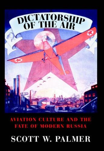9780521859578: Dictatorship of the Air: Aviation Culture and the Fate of Modern Russia (Cambridge Centennial of Flight)