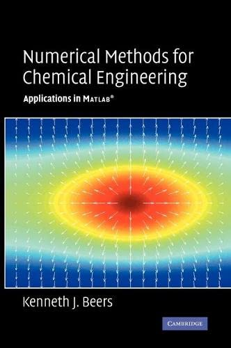 Numerical Methods for Chemical Engineering : Applications: Kenneth J. Beers