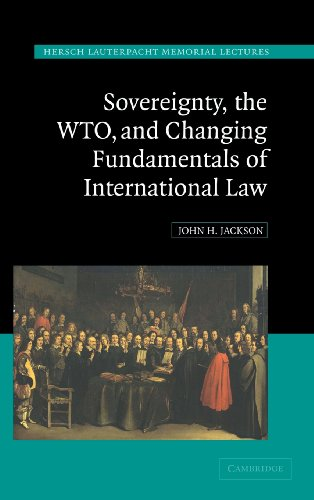 9780521860079: Sovereignty, the WTO, and Changing Fundamentals of International Law (Hersch Lauterpacht Memorial Lectures)