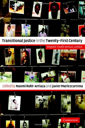 9780521860109: Transitional Justice in the Twenty-First Century Hardback: Beyond Truth Versus Justice