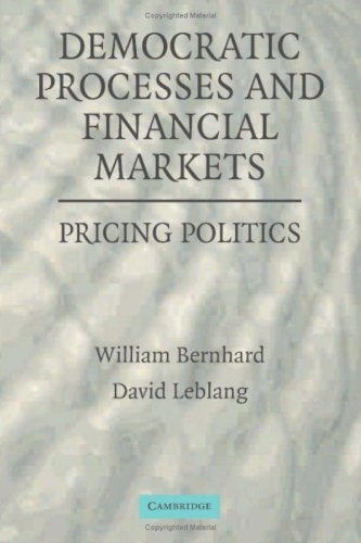 Democratic Processes and Financial Markets Pricing Politics: William Bernhard