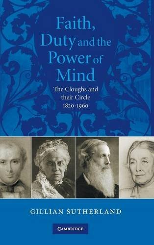 Faith, Duty and the Power of Mind : The Cloughs and Their Circle 1820-1960: Sutherland, Gillian