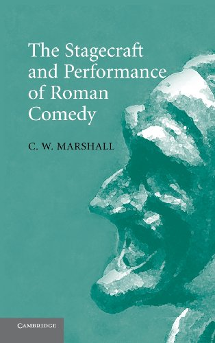 The Stagecraft and Performance of Roman Comedy: Marshall, C. W.