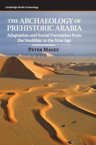 9780521862318: The Archaeology of Prehistoric Arabia: Adaptation and Social Formation from the Neolithic to the Iron Age (Cambridge World Archaeology)
