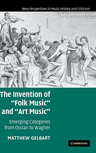 The Invention of 'Folk Music' and 'Art Music': Emerging Categories from Ossian ...