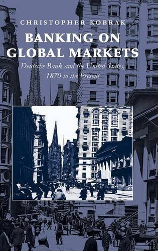 9780521863254: Banking on Global Markets: Deutsche Bank and the United States, 1870 to the Present