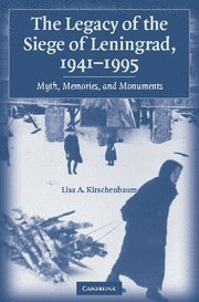 9780521863261: The Legacy of the Siege of Leningrad, 1941-1995: Myth, Memories, and Monuments