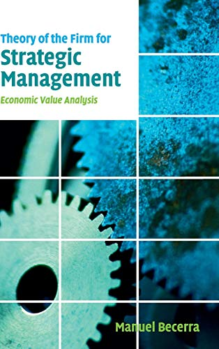 9780521863346: Theory of the Firm for Strategic Management: Economic Value Analysis