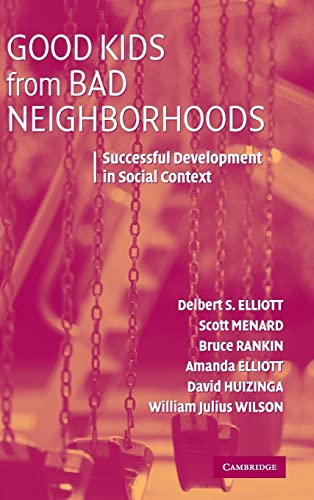 Good Kids from Bad Neighborhoods: Successful Development: Delbert S. Elliott,