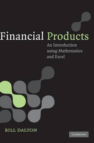 Financial Products: An Introduction Using Mathematics and Excel: Bill Dalton