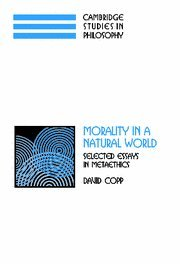 Morality in a Natural World: Selected Essays in Metaethics: Copp, David