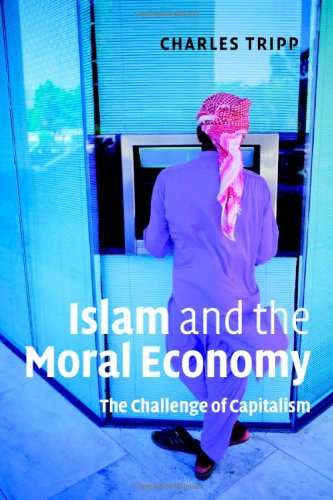 Islam and the Moral Economy: The Challenge of Capitalism: Tripp, Charles
