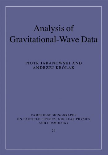 Analysis of Gravitational-Wave Data Cambridge Monographs on Particle Physics, Nuclear Physics and ...