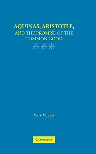 Aquinas, Aristotle, and the Promise of the Common Good (Hardback): Mary M. Keys