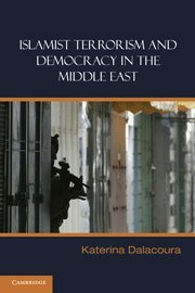 Islamist Terrorism and Democracy in the Middle East (Hardback): Katerina Dalacoura