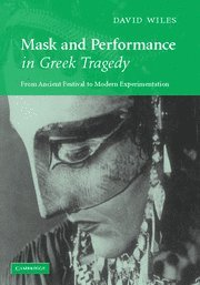 MASK AND PERFORMANCE IN GREEK TRAGEDY: FROM: WILES, David.