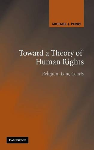 Toward a Theory of Human Rights: Religion, Law, Courts.: Perry, Michael J.