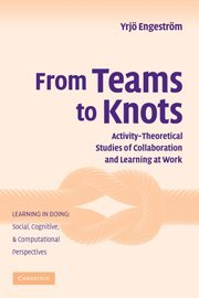 From Teams to Knots: Activity-Theoretical Studies of Collaboration and Learning at Work (Learning ...