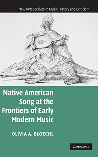 Native American Song at the Frontiers of Early Modern Music (New Perspectives in Music History and ...