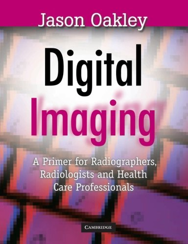 9780521866194: Digital Imaging: A Primer for Radiographers, Radiologists and Health Care Professionals
