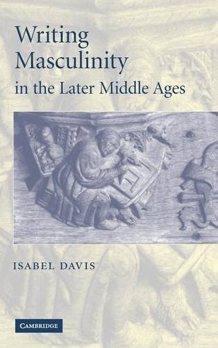 9780521866378: Writing Masculinity in the Later Middle Ages (Cambridge Studies in Medieval Literature)