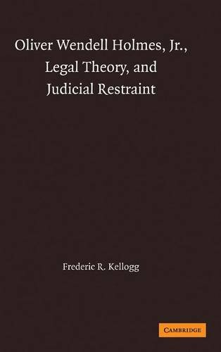Oliver Wendell Holmes, Jr., Legal Theory, and Judicial Restraint.: Kellogg, Frederic R.