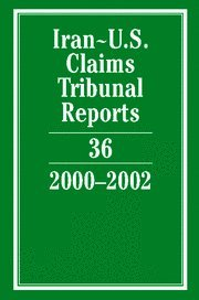 Iran-U.S. Claims Tribunal Reports: Volume 36, 2000 2002 (Hardcover): Karen Lee