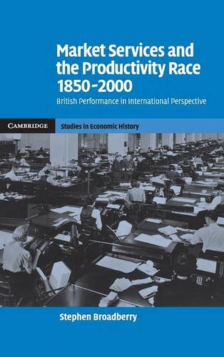 9780521867184: Market Services and the Productivity Race, 1850-2000: British Performance in International Perspective (Cambridge Studies in Economic History - Second Series)