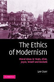 9780521867252: The Ethics of Modernism: Moral Ideas in Yeats, Eliot, Joyce, Woolf and Beckett