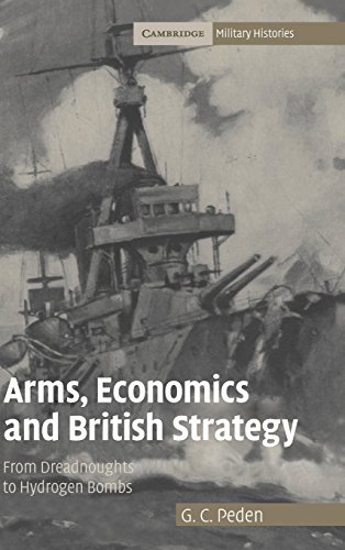 9780521867481: Arms, Economics and British Strategy: From Dreadnoughts to Hydrogen Bombs (Cambridge Military Histories)
