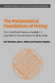 9780521868136: The Mathematical Foundations of Mixing: The Linked Twist Map as a Paradigm in Applications: Micro to Macro, Fluids to Solids (Cambridge Monographs on Applied and Computational Mathematics)