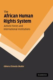 The African human rights system, activist forces, and international institutions.: Okafor, Obiora ...